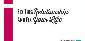 Fix This Relationship And Fix Your Life